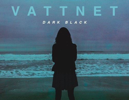 Vattnet - Dark Black Single Available Now