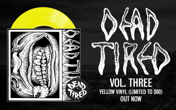 Dead Tired - 'Vol. Three' out now!