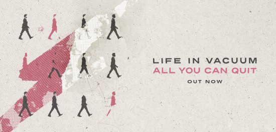 Life In Vacuum 'All You Can Quit' out now!
