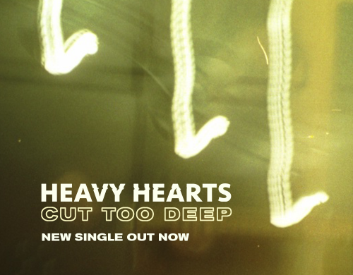 Heavy Hearts new single 'Cut Too Deep' out now!