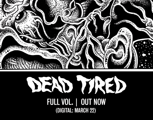 Dead Tired 'Full Vol.' out 3.22. Physical out now!