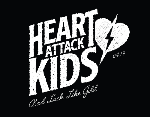 Heart Attack Kids 'Bad Luck Like Gold' out April 19!