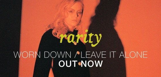 Rarity release two new tracks 'Worn Down' and 'Leave It Alone'